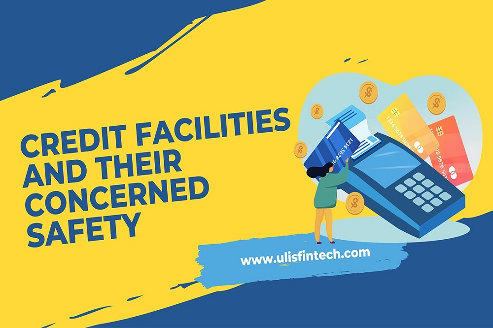 Credit Facilities And Their Concerned Safety